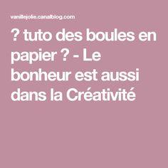 ♡ tuto des boules en papier ♡ - Le bonheur est aussi dans la Créativité