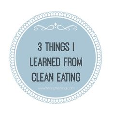 3 things I learned from clean eating