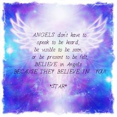 Angels don't have to speak to be heard, be visible to be seen, or to be present to be felt. BELIEVE in Angels Because they BELIEVE in you!  Blissfully Angelic
