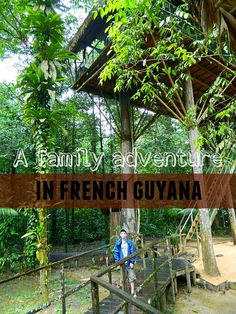 A family goes exploring the little known French department French Guyana in South America