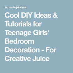 Cool DIY Ideas & Tutorials for Teenage Girls' Bedroom Decoration - For Creative Juice