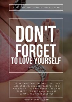 Just a reminder. you are perfect just as you are.   Yoga, yoga quotes. yoga love. love yourself. yoga inspiration. meditation.   www.myogalife.com