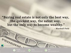 Buying real estate is not only the best way, the quickest way, the safest way but the only way to become wealthy. Investment Quotes, Investment Firms, Real Estate Business, Real Estate Investor, Colorado Real Estate, Real Estate Quotes, Real Estate Sales, Being A Landlord, The Only Way