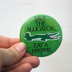 1980s Save The Alligator Eat A Preppie pinback by littleveggievintage, $8.00