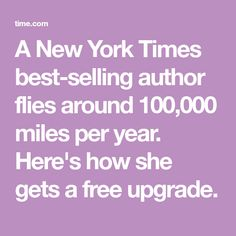 A New York Times best-selling author flies around 100,000 miles per year. Here's how she gets a free upgrade.