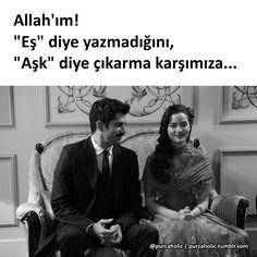 """Allah'ım! """"Eş"""" diye yazmadığını, """"Aşk"""" diye çıkarma karşımıza... #sözler…"""