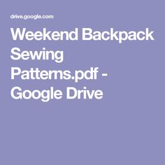 Weekend Backpack Sewing Patterns.pdf - Google Drive
