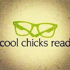 """Correction: smart chicks read. Who cares if we're """"cool""""? Intelligence is worth so much more than popularity."""