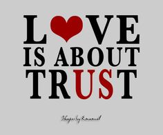love is all about trust... when you break that trust, you may never get it back. hardest lesson i've ever learned.