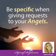 Be specific when giving requests to your Angels.   Watch my video about it here http://karenborga.com/ask-want/