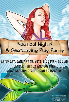 Nautical Night: A Sea-Loving Play Party  When: Saturday January 19th 8pm to 1am  Ticket purchase: http://www.brownpapertickets.com/event/312574  This event is strictly 18+, please bring your I.D. Calling all sailors, merfolk, beach babes, pirates, and creatures at sea! A nautical play party is underway!