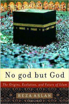 No god but God: The Origins, Evolution, and Future of Islam: Reza Aslan: 9781400062133: Amazon.com: Books