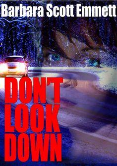 Barbara Scott Emmett - Writer: DON'T LOOK DOWN
