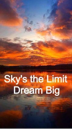 Sky's the Limit  Dream BIG