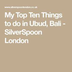My Top Ten Things to do in Ubud, Bali - SilverSpoon London