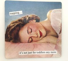 Magnets from Anne Taintor: napping. it's not just for toddlers any Retro Humor, Vintage Humor, Haha Funny, Hilarious, Funny Stuff, Pub Vintage, Vintage Market, Funny Quotes, Funny Memes