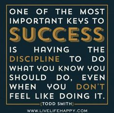 Discipline is a BIG key to success