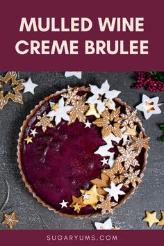 The perfect winter recipe for creme brulee tart with mulled wine flavour. Made with gingerbread crust and wine soaked fruit. Cookie Crust, Cookie Dough, Wine Flavors, Most Popular Desserts, Ginger Bread Cookies Recipe, Mulled Wine, Creme Brulee, Cute Cakes, Winter Food