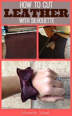 Silhouette School: Cutting Leather with Silhouette Tutorial (and a Bow Leather Cuff)