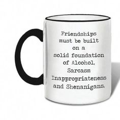 Donnington Friendships Ceramic Mug Any of their witty and artful 11 oz. Donnington Friendships Ceramic Mug will make a fantastic companion for your desk or kitchen. Also makes for a fun gift for those creative and wordy people in your life! Coffee Mug Quotes, Funny Coffee Mugs, Coffee Humor, Funny Mugs, Coffee Sayings, Beer Quotes, Fun Sayings, Humor Quotes, Sarcastic Quotes