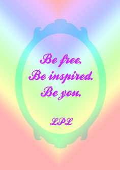 Embrace who you are, you were made special and unique! Be free. Be inspired. Be you.