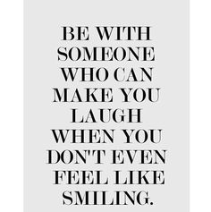Be With Someone love quotes cute you laugh feel smiling be instagram instagram pictures instagram graphics instagram quotes
