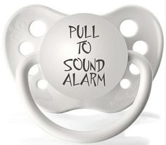 Pull to sound alarm pacifier!