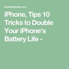 iPhone, Tips 10 Tricks to Double Your iPhone's Battery Life -