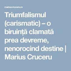 Triumfalismul (carismatic) – o biruință clamată prea devreme, nenorocind destine | Marius Cruceru