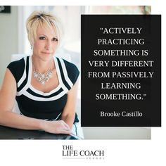 """""""Actively practicing something is very different from passively learning something."""" (Brooke Castillo) 