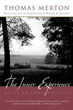 """10 quotes from Thomas Merton's book """"The Inner Experience: Notes on Contemplation"""""""