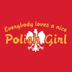 Agatha O l Everybody Loves a Nice Polish Girl T-Shirt Polish Words, Polish Sayings, My True Love, My Love, Polish People, Polish Language, I Am A Queen, Polish Recipes, Felt Hearts