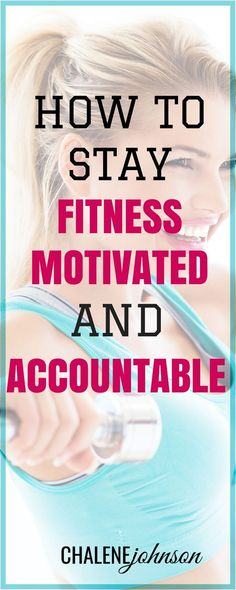 How to stay motivated and accountable with your fitness and nutrition!