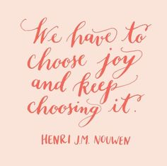 """We have to choose joy and keep choosing it. Henri J. M. Nouwen  ""Christian…"