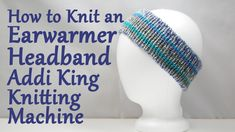 How to Knit an Earwarmer Headband on your Addi King Knitting Machine / Yay For Y. How to Knit an Earwarmer Headband on your Addi King Knitting Machine / Yay For Yarn How to Knit an Addi Knitting Machine, Circular Knitting Machine, Knitting Machine Patterns, Knitting Stitches, Knitting Socks, Hand Knitting, Knit Patterns, Stitch Patterns, Addi Express