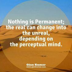 #Permanent #Nothing #Change #Real #Unreal #Mind  #GianKumar #Quote #SpiritualAuthor #SpiritualBooks #Consciousness www.giankumar.com