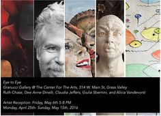 Eye to Eye presents portrait work by local artists Ruth Chase, Dee Anne Dinelli, Claudia Jeffers, Giulia Sbernini, and Alicia Vandevorst that explores how we look, our vantage points. The Center for the Arts, Grass Valley, Artist Reception, Friday, May 6th, 5-8pm
