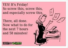definitely how I feel about today! lets get this day over with please!!!!! its FRIDAY! YES