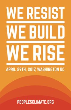 WE RESIST. WE BUILD. WE RISE. PeoplesClimate March April 29th 2017 Washington DC March for climate, jobs, and justice