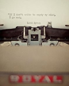 """If I don't write to empty my mind, I go mad"""