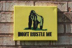 "Don't Rustle Me Gorilla On 10""x8"" Canvas   Stencil Art   Graffiti   Meme"