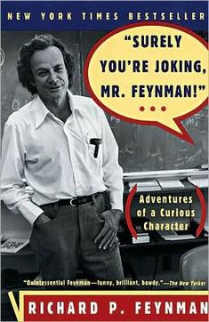 The Paperback of the Surely You're Joking, MR Feynman!: Adventures of a Curious Character as Told to Ralph Leighton by Richard Phillips Feynman at Barnes Richard Feynman, Reading Lists, Book Lists, Books To Read, My Books, Nobel Prize In Physics, Lord, Science Books, English