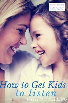 » How to Get Kids To Listen Without Yelling Positive Parenting Connection