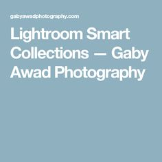 Lightroom Smart Collections — Gaby Awad Photography