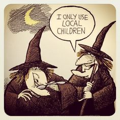 Witches (not the groovy pagan kind) eat local children.