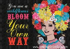 Brave Girls Club - You are a wildflower...bloom your own way