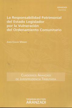 La responsabilidad patrimonial del estado legislador por la vulneración del ordenamiento comunitario / Juan Calvo Vérgez. - 2014
