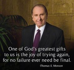 """With the Savior leading the way, """"Our task is to become our best selves."""" Keeping this in mind, let us always remember that """"One of God's greatest gifts to us is the joy of trying again, for no failure ever need be final."""" From #PresMonson's pinterest.com/pin/24066179228814793 inspiring #LDSconf facebook.com/223271487682878 message lds.org/general-conference/1987/04/the-will-within. Learn more facebook.com/LordJesusChristpage and #passiton. #ShareGoodness"""