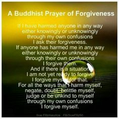 A Buddhist Prayer of Forgiveness... Forgive others and yourself.