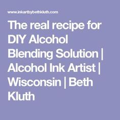 The real recipe for DIY Alcohol Blending Solution   Alcohol Ink Artist   Wisconsin   Beth Kluth